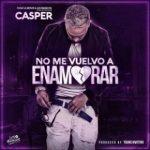 Casper Magico - No Me Vuelvo A Enamorar MP3