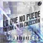 J Alvarez - Lo Que No Puede Faltar En Tu Coleccion (2014) Album