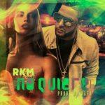 RKM - No Quiere MP3