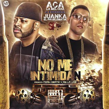 ACA La Melodia Ft. Juanka El Problematik - No Me Intimidan MP3