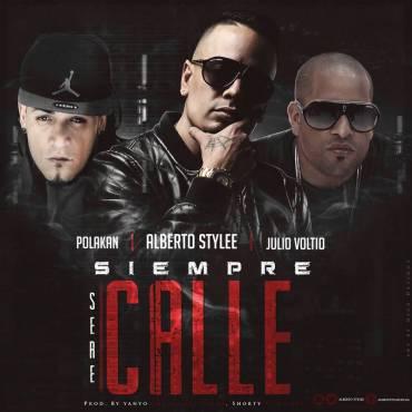 Alberto Stylee Ft. Polakan Y Julio Voltio - Siempre Sere Calle MP3