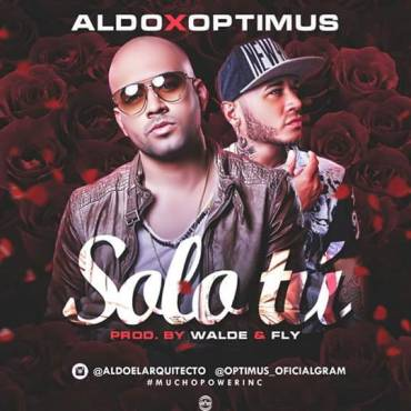 Aldo El Arquitecto Ft. Optimus - Solo Tu MP3