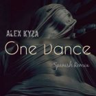 Alex Kyza - One Dance (Spanish Remix) MP3