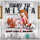 Alexis Y Fido Ft. Bad Bunny - Tocate Tu Misma MP3