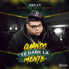 Bryan La Mente Del Equipo - Cuando Te Dañe La Mente MP3