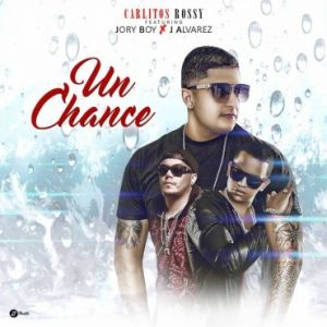 Carlitos Rossy Ft. Jory Boy, J Alvarez - Un Chance MP3