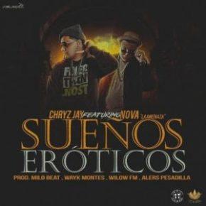 Chryz Jay Ft. Nova La Amenaza - Sueños Eróticos MP3