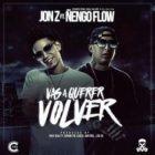 Jon Z Ft. Ñengo Flow - Vas A Querer Volver MP3