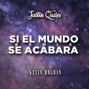 Justin Quiles Ft Kevin Roldan - Si El Mundo Se Acabara Remix MP3