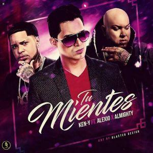 Ken-Y Ft. Alexio La Bestia, Almighty - Tu Mientes MP3