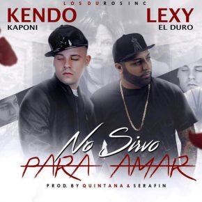 Kendo Kaponi Ft. Lexy El Duro - No Sirvo Para Amar MP3