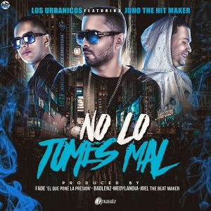 Los Urbanicos Ft. Juno The Hitmaker - No Lo Tomes Mal MP3