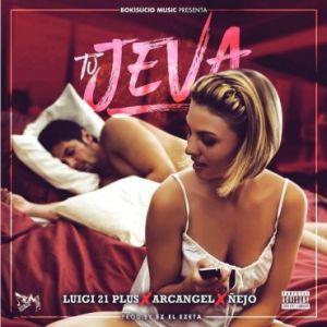 Luigi 21 Plus Ft. Arcangel, Ñejo - Tu Jeva MP3