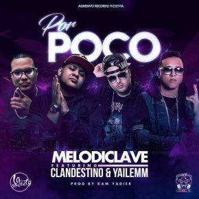 MelodiClave Ft. Clandestino Y Yailemm - Por Poco MP3