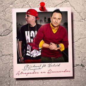 Michael El Prospecto Ft. Yelsid - Atrapados En Recuerdos MP3