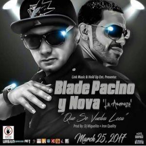 Nova La Amenaza Ft. Blade Pacino - Que Se Vuelva Loca MP3