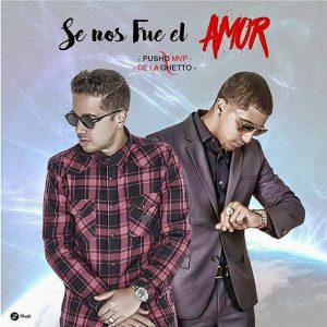 Pusho Ft. De La Ghetto - Se Nos Fue El Amor MP3
