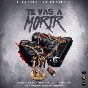 Valdo La Eminencia Ft. Pacho El Antifeka, MB Alqaeda - Te Vas A Morir MP3