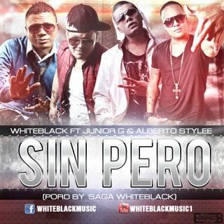 WhiteBlack Ft Junior G, Alberto Stylee - Sin Pero MP3