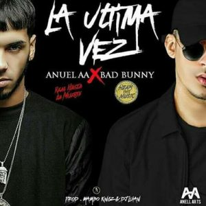 Anuel AA Ft. Bad Bunny - La Ultima Vez MP3