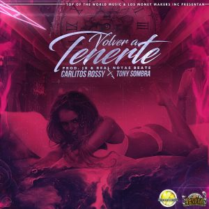 Carlitos Rossy Ft. Tony Sombra - Volver A Tenerte MP3