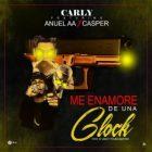 Carly Ft. Anuel AA, Casper Magico - Me Enamore De Una Glock MP3