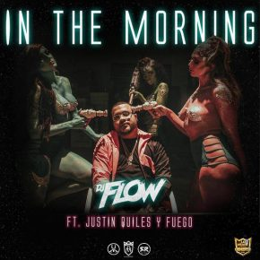 Dj Flow Ft. Justin Quiles, Fuego - In The Morning MP3