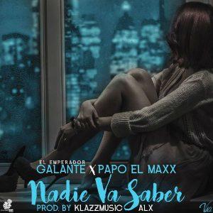 Galante El Empeador Ft. Papo El Maxx - Nadie Va Saber MP3