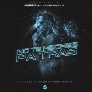 Juanka El Problematik - No Te Heches Pa' Atras MP3