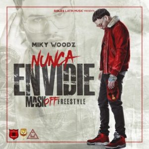 Miky Woodz - Nunca Envidie (Freestyle) MP3