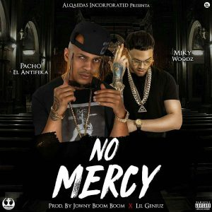Pacho El Antifeka Ft. Miky Woodz - No Mercy MP3