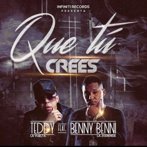 Teddy La Vuelta Ft. Benny Benni - Que Tu Crees mp3