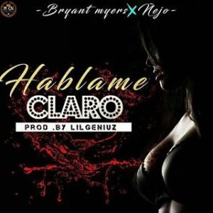 Ñejo Ft. Bryant Myers - Hablame Claro MP3