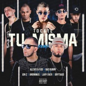 Alexis Y Fido Ft. Bad Bunny, Jon Z, Anonimus, Lary Over, Brytiago - Tocate Tu Misma Remix MP3