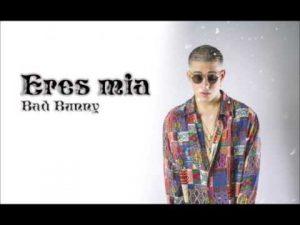 Bad Bunny - Eres Mia MP3