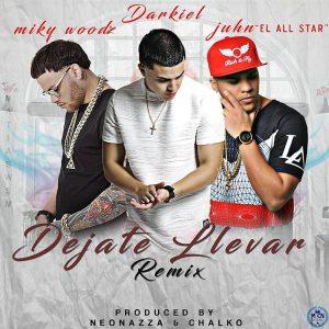 Darkiel Ft. Juhn El All Star, Miky Woodz - Dejate Llevar Remix MP3