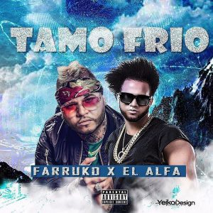 El Alfa Ft. Farruko - Tamo Frio MP3