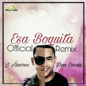 J Alvarez Ft. Don Omar - Esa Boquita Remix MP3