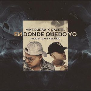 Mike Duran Ft. Darkiel - En Donde Quedo Yo MP3