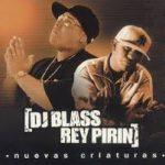 DJ Blass Y Rey Pirin - Nuevas Criaturas (2004) Album