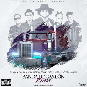 El Alfa Ft. Farruko, De La Ghetto, Bryant Myers, Noriel - Banda De Camion Remix MP3