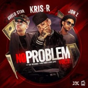 Kris R Ft. Guelo Star Y Jon Z - No Problem Vol.2 MP3