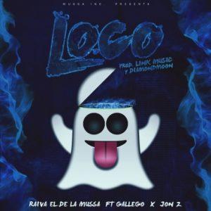 Raiva El De La Mussa Ft. Gallego, Jon Z - Loco MP3