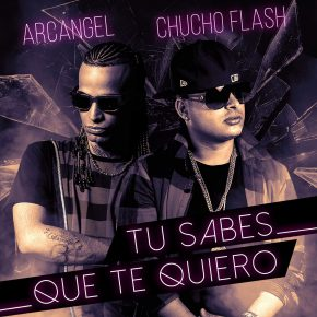 Arcangel y Chucho Flash - Tu Sabes Que Te Quiero MP3