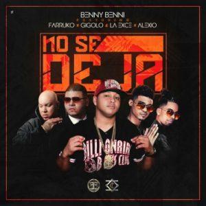 Benny Benni Ft. Farruko, Gigolo Y La Exce, Alexio - No Se Deja MP3