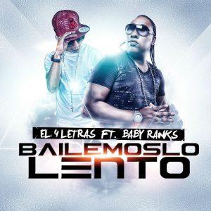 El 4 Letras Ft. Baby Ranks - Bailemoslo Lento MP3