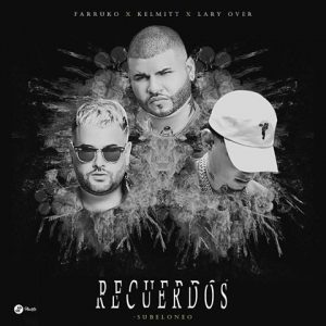 Farruko Ft. Kelmitt, Lary Over - Recuerdos MP3