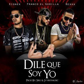Franco El Gorila Ft. Xionex y Rexxx - Dile Que Soy Yo MP3