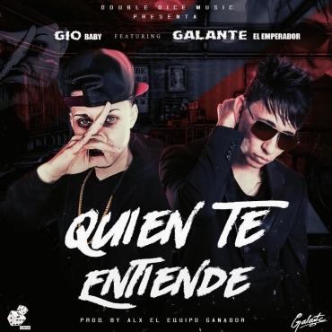 Gio Baby Ft. Galante El Emperador - Quien Te Entiende MP3