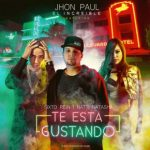 Jhon Paul El Increible Ft. Sixto Rein Y Natti Natasha - Te Esta Gustando MP3